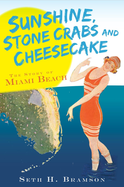 Sunshine, Stone Crabs and Cheesecake The Story of Miami Beach